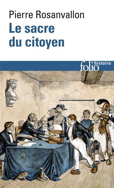 Le Sacre Du Citoyen Histoire Du Suffrage Universel En France