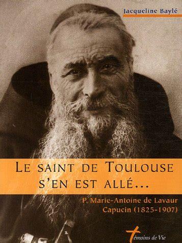 Le Saint De Toulouse Sen Est Alle P Marie Antoine De Lavaur Capucin 1825 1907