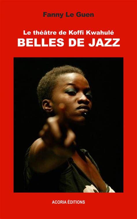 Le Theatre De Koffi Kwahule Belles De Jazz Acoria Editions Essai