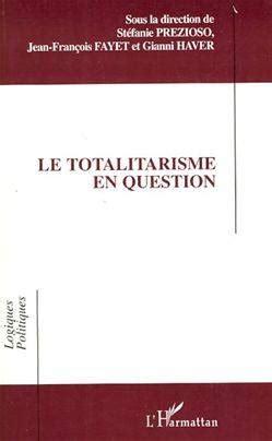 Le Totalitarisme En Question Logiques Politiques