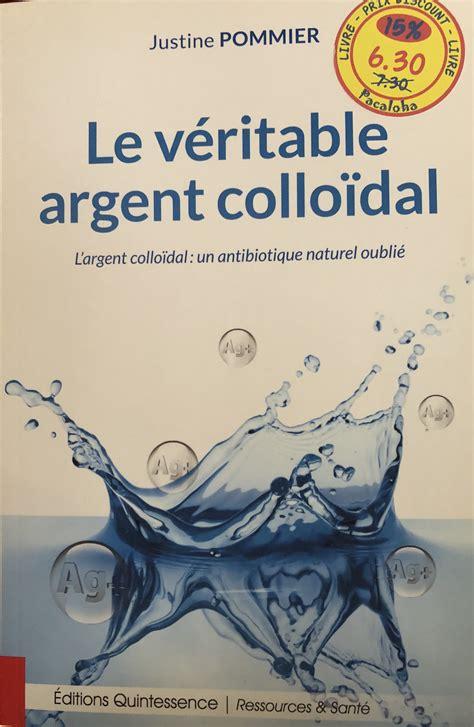 Le Veritable Argent Colloidal Largent Colloidal Un Antibiotique Naturel Oublie