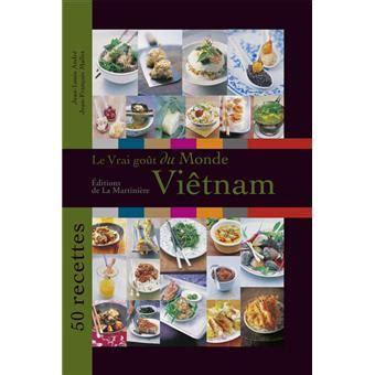 Le Vrai Gout Du Monde Vietnam 50 Recettes
