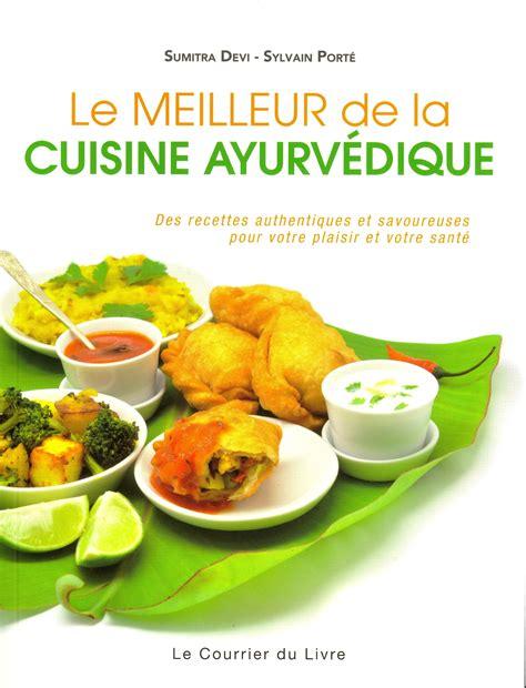 Le meilleur de la cuisine ayurvédique : Des recettes authentiques et savoureuses pour votre plaisir et votre santé