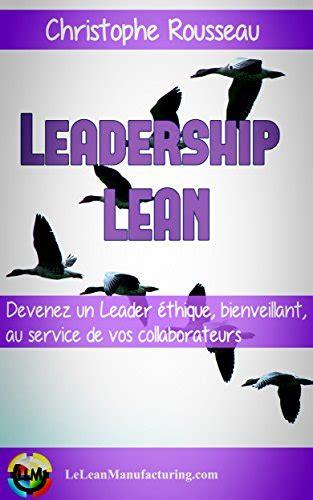 Leadership Lean Devenez Un Leader Ethique Bienveillant Et Au Service De Vos Collaborateurs