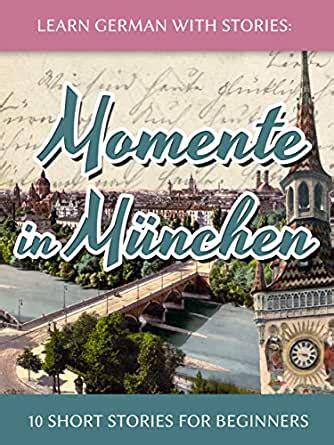 Learn German with Stories: Momente in München – 10 Short Stories for Beginners (Dino lernt Deutsch 4) (German Edition)