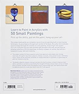 Learn To Paint In Acrylics With 50 Small Paintings Pick Up The Skills Put On The Paint Hang Up Your Art