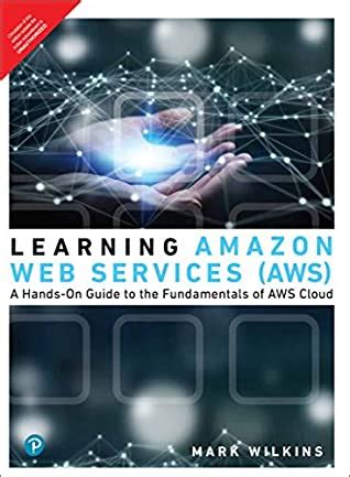 Learning Amazon Web Services Aws A Hands On Guide To The Fundamentals Of Aws Cloud
