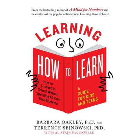 Learning How to Learn: How to Succeed in School Without Spending All Your Time Studying; A Guide for Kids and Teens