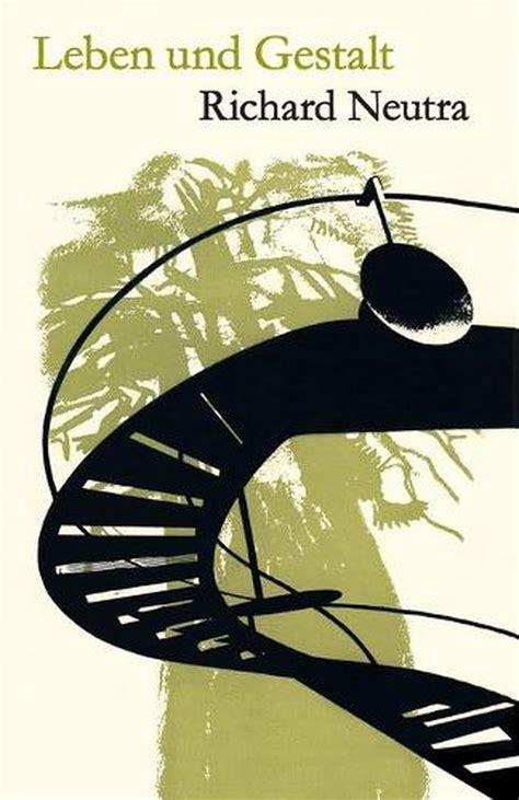 Leben Und Gestalt Die Autobiografie Von Richard Neutra