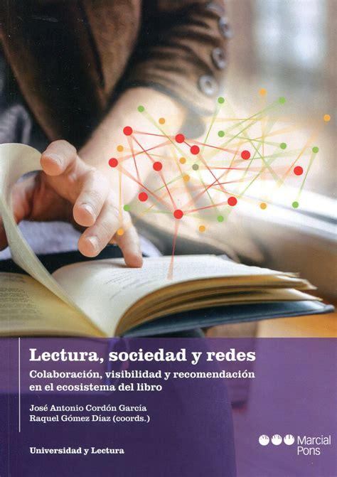 Lectura Sociedad Y Redes Colaboracion Visibilidad Y Recomendacion En El Ecosistema Del Libro Universidad Y Lectura