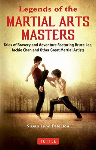 Legends Of The Martial Arts Masters Tales Of Bravery And Adventure Featuring Bruce Lee Jackie Chan And Other Great Martial Artists English Edition