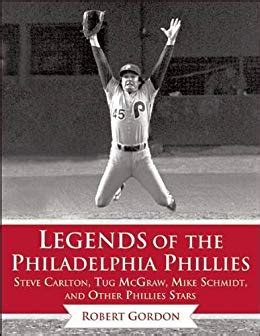 Legends Of The Philadelphia Phillies Steve Carlton Tug Mcgraw Mike Schmidt And Other Phillies Stars Legends Of The Team