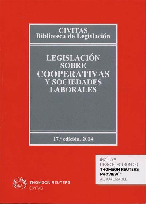 Legislacion Sobre Cooperativas Y Sociedades Laborales Biblioteca De Legislacion