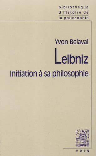 Leibniz : Initiation à sa philosophie, par Yvon Belaval. 2e édition