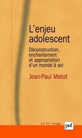 Lenjeu Adolescent Deconstruction Enchantement Et Appropriation Dun Monde A Soi