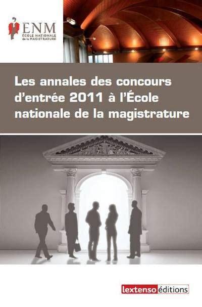Les Annales Des Concours D Entree 2011 A L Ecole Nationale De La Magistrature