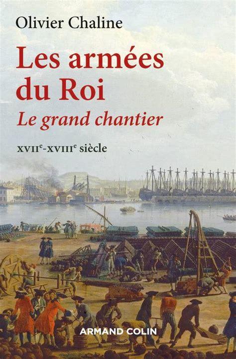 Les Armees Du Roi Le Grand Chantier Xviie Xviiie Siecle Le Grand Chantier Xviie Xviiie Siecle