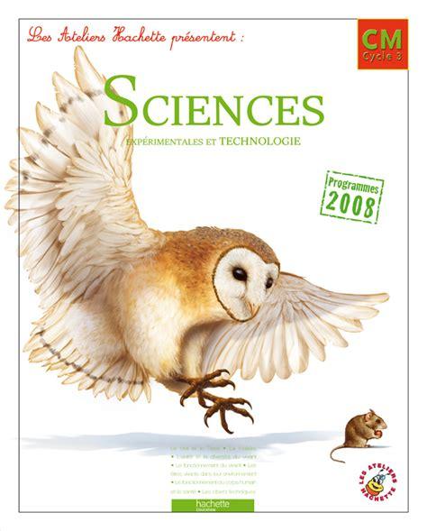 Les Ateliers Hachette Sciences Experimentales Et Technologie Cm Livre De L Eleve Ed 2011
