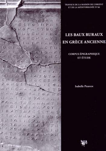 Les Baux Ruraux En Grece Ancienne Corpus Epigraphique Et Etude