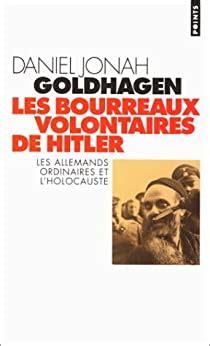 Les Bourreaux Volontaires De Hitler Les Allemands Ordinaires Et L Holocauste