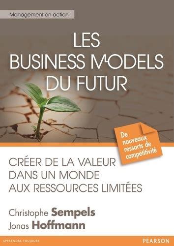 Les Business Models Du Futur Creer De La Valeur Dans Un Monde Aux Ressources Limitees
