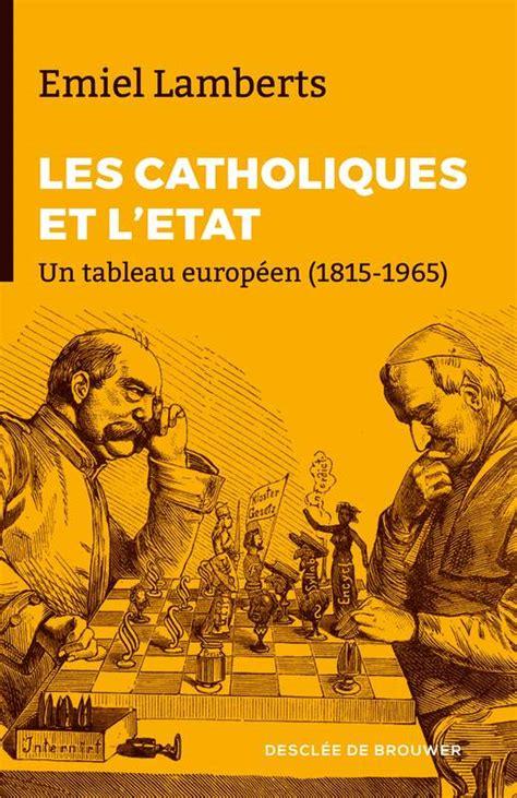 Les Catholiques Et Letat Un Tableau Europeen 1815 1965
