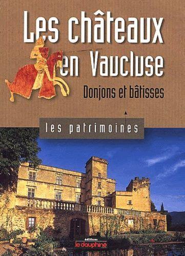 Les Chateaux En Vaucluse Donjons Et Batisses