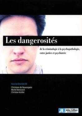 Les Dangerosites De La Criminologie A La Psychopathologie Entre Justice Et Psychiatrie