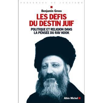 Les Defis Du Destin Juif Politique Et Religion Dans La Pensee Du Rav Kook