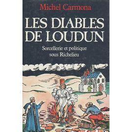 Les Diables De Loudun Sorcellerie Et Politique Sous Richelieu