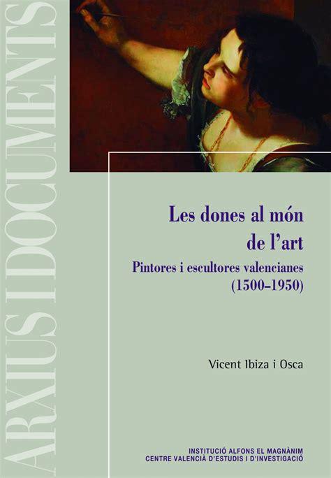 Les Dones Al Mon De Lart Pintores I Escultores Valencianes 1500 1950 Arxius I Documents