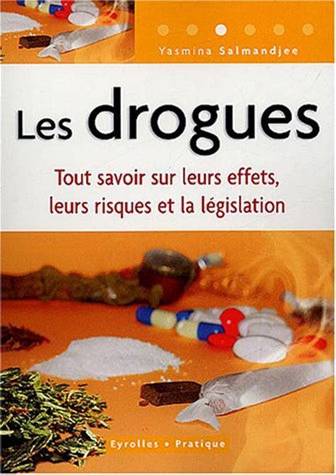 Les Drogues Tout Savoir Sur Leurs Effets Leurs Risques Et La Legislation