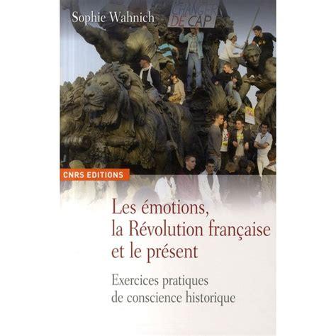 Les Emotions La Revolution Francaise Et Le Present Exercices Pratiques De Conscience Historique