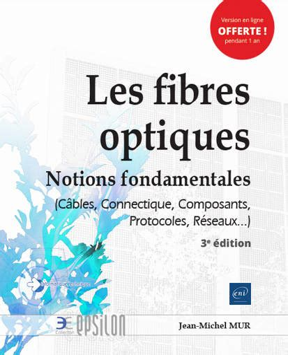 Les Fibres Optiques Notions Fondamentales Cables Connectique Composants Protocoles Reseaux 2ieme Edition
