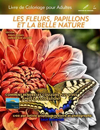 Les Fleurs Papillons Et La Belle Nature Livre De Coloriage Pour Adultes Edition Pages Pleines