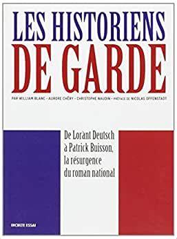 Les Historiens De Garde De Lorant Deutsch A Patrick Buisson La Resurgence Du Roman National