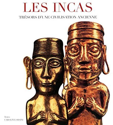 Les Incas Tresors Dune Civilisation Ancienne