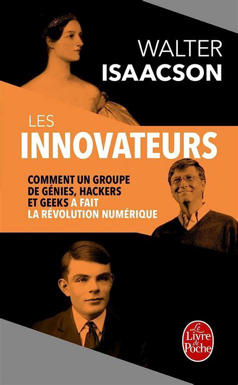 Les Innovateurs Comment Un Groupe De Genies Hackers Et Geeks A Fait La Revolution Numerique