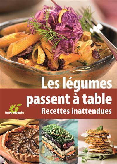 Les Legumes Passent A Table Recettes Inattendues