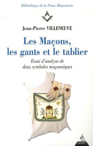 Les Macons Les Gants Et Le Tablier Essai D Analyse De Deux Symboles Maconniques