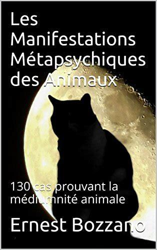 Les Manifestations Metapsychiques Des Animaux 130 Cas Prouvant La Mediumnite Animale