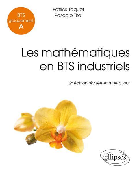 Les Mathematiques En Bts Industriels Bts Groupement A
