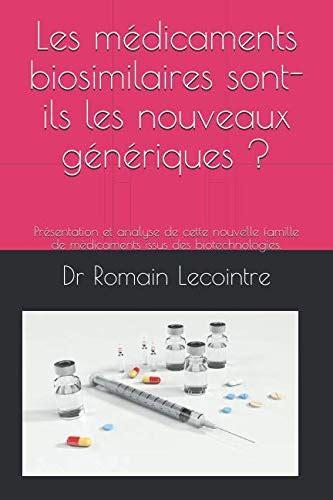 Les Medicaments Biosimilaires Sont Ils Les Nouveaux Generiques Presentation Et Analyse De Cette Nouvelle Famille De Medicaments Issus Des Biotechnologies