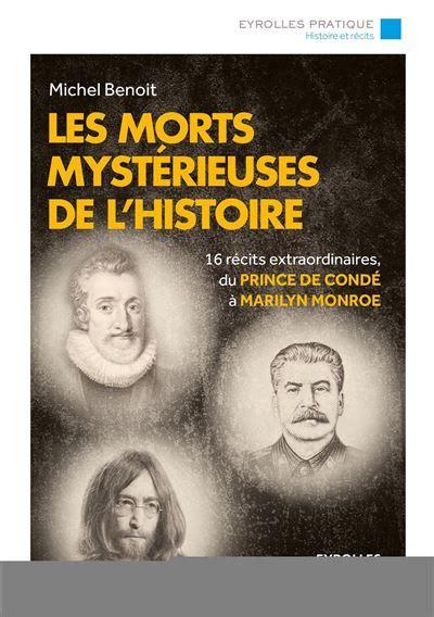 Les Morts Mysterieuses De L Histoire 16 Recits Extraordinaires Du Prince De Conde A Marilyn Monroe