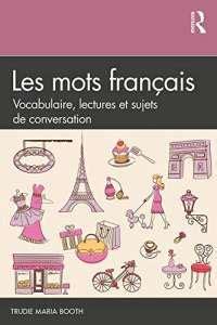 Les Mots Francais Vocabulaire Lectures Et Sujets De Conversation