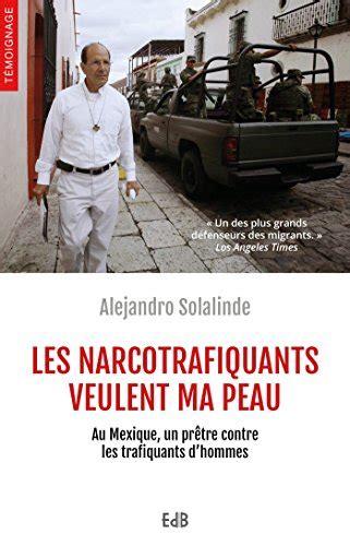 Les Narcotrafiquants Veulent Ma Peau Au Mexique Un Pretre Contre Les Trafiquants Dhommes