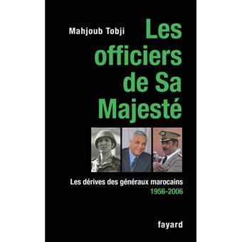 Les Officiers De Sa Majeste Les Derives Des Generaux Marocains 1956 2006 Documents