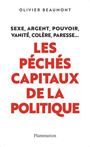 Les Peches Capitaux De La Politique Documents Temoignages Et Essais D Actualite