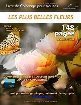 Les Plus Belles Fleurs Livre De Coloriage Pour Adultes Edition Pages Pleines Double Livre