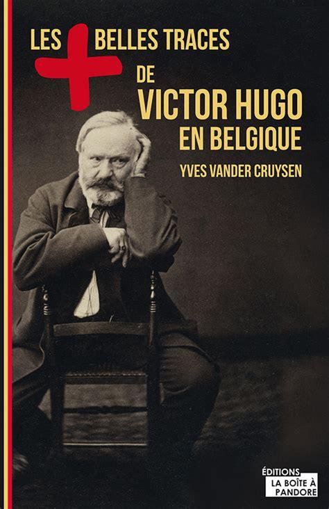 Les Plus Belles Traces De Victor Hugo En Belgique